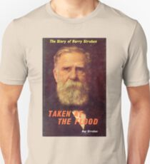 Harry Struben - Taken at the Flood Unisex T-Shirt