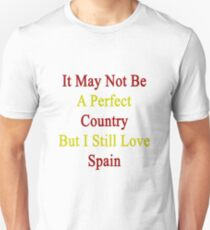 It May Not Be A Perfect Country But I Still Love Spain  T-Shirt