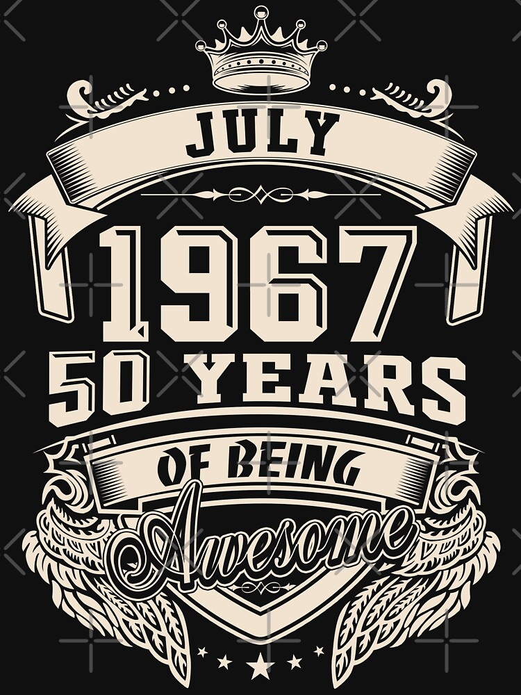 Born In July 1967 50 Years of Being Awesome by dragts
