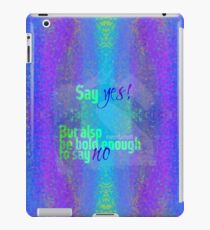 Say yes! But also be bold enough to say no iPad Case/Skin