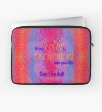 Bring color & excitement into your life. Don't be dull Laptop Sleeve