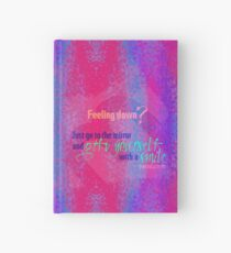 Feeling down? Just go to the mirror and gift yourself with a smile Hardcover Journal
