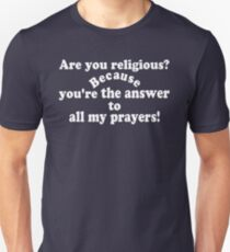 ✔Are you religious? Because...ټ Unisex T-Shirt