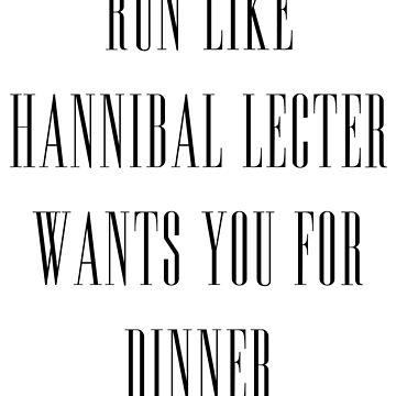 Run like Hannibal wants you for dinner by MissLuluBee