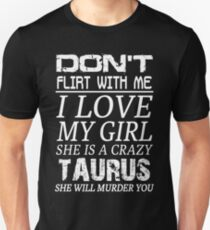Don't Flirt With Me I Love My Girl She is a Crazy Taurus Unisex T-Shirt