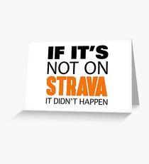 IF IT'S NOT ON STRAVA IT DIDN'T HAPPEN Greeting Card