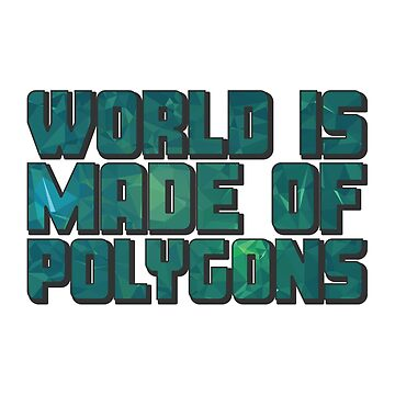 World Is Made Of Polygons Greenery by creativewear