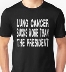 Lung Cancer Sucks More Than President Unisex T-Shirt