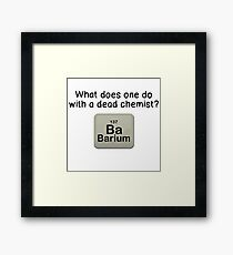 WHAT DOES ONE DO WITH DEAD CHEMIST? Framed Print