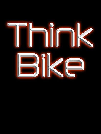 THINK BIKE! BIKE, BICYCLE, CYCLING, CYCLE, safety, MOTORBIKE, on Black by TOM HILL - Designer