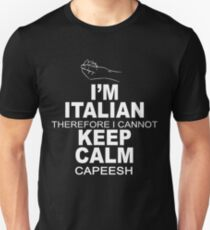 I'M ITALIAN THEREFORE I CANNOT KEEP CALM CAPEESH T-Shirt