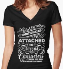 I am too emotionally attached to fictional characters thank you for understanding Women's Fitted V-Neck T-Shirt