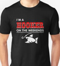 I'm a Hooker on the weekends - Funny Fishing Unisex T-Shirt
