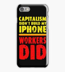 Capitalism Didn't Build My iPhone - Workers Did iPhone Case/Skin