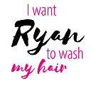 I want Ryan to wash my hair by MsAlexHouse