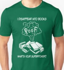 I DISAPPEAR INTO BOOKS WHAT'S YOUR SUPERPOWER? Unisex T-Shirt