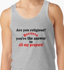 ✔Are you religious? Because...ټ Tank Top