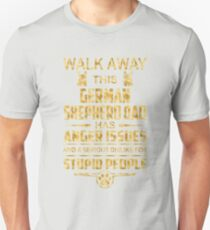 Walk away this german shepherd  dad has anger issues and a serious dislike for stupid people Unisex T-Shirt
