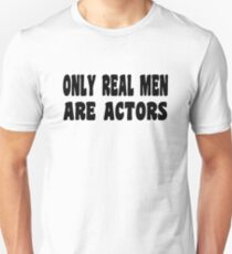 Only Real Men Are Actors  Unisex T-Shirt