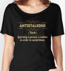 ANTISTALKING (verb) learning a person's routine in order to avoid them Women's Relaxed Fit T-Shirt