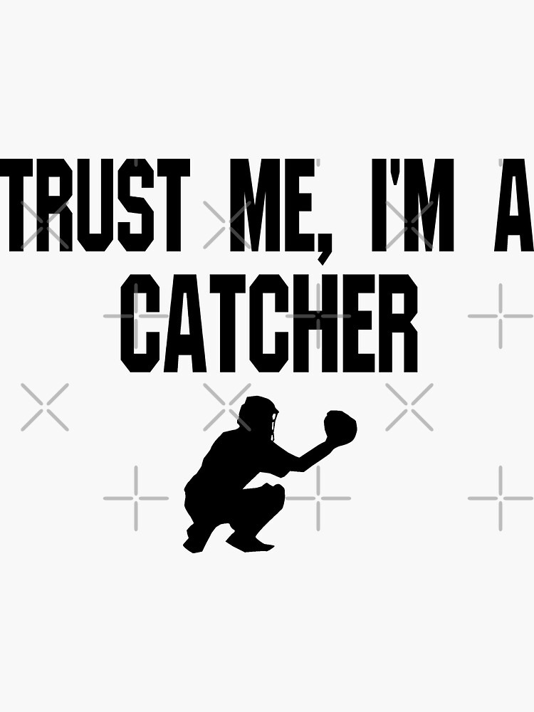 Trust Me I'm A Catcher - Funny Catcher Baseball T Shirt  by greatshirts