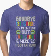 Goodbye 1st Grade It's Been Fun BUT 2nd Grade is here so I Gotta Run! Tri-blend T-Shirt