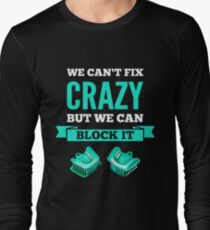 We can't fix crazy, but we can block it! Long Sleeve T-Shirt