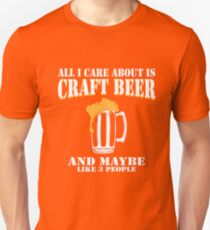 All I Care About Is Craft Beer Unisex T-Shirt