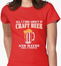 All I Care About Is Craft Beer Womens Fitted T-Shirt