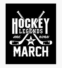 Hockey Legends Are Born In March Photographic Print