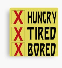 HUNGRY TIRED BORED Canvas Print