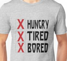 HUNGRY TIRED BORED Unisex T-Shirt