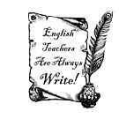 English Teachers are Always Write! by mobiiart