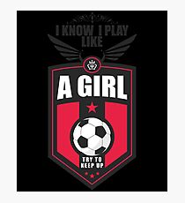 I Know How To Play Like A Girl Shirt Photographic Print