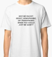 Why be racist? accessories Classic T-Shirt