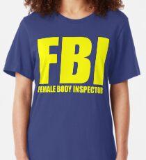 FBI: FEMALE BODY INSPECTOR Slim Fit T-Shirt