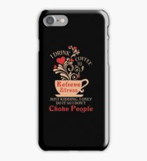 I drink coffee to relieve stress. Just kidding. I only do it so I don't choke people iPhone Case/Skin