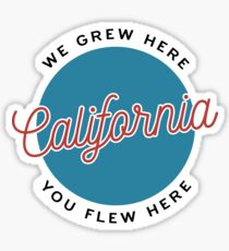 California — We Grew Here, You Flew Here Sticker