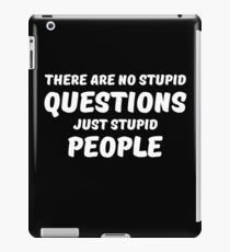 There are no stupid questions, just stupid people iPad Case/Skin