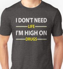 I Don't Need Life I'm High On Drugs  Shirt T-Shirt