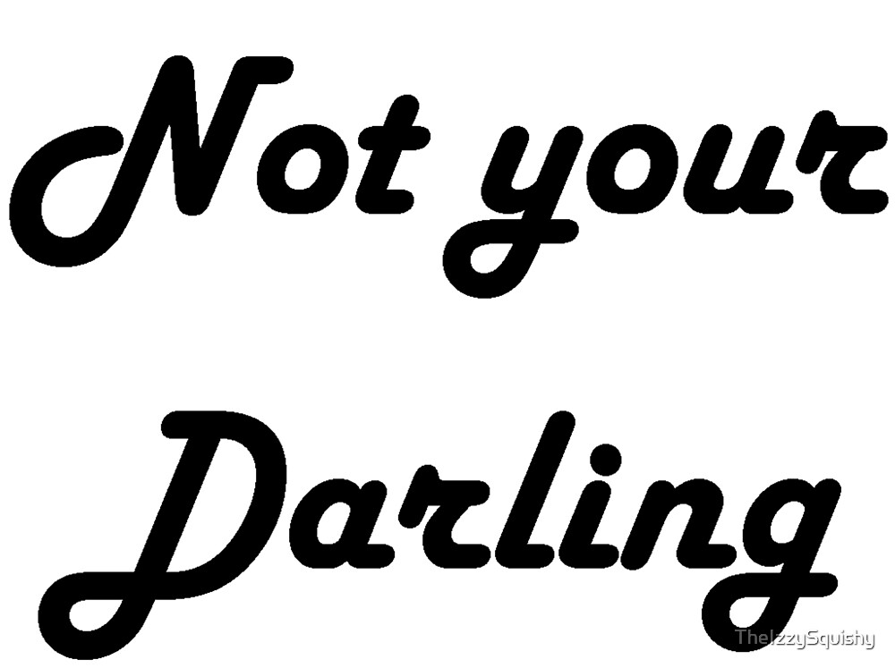 Not Your Darling by TheIzzySquishy
