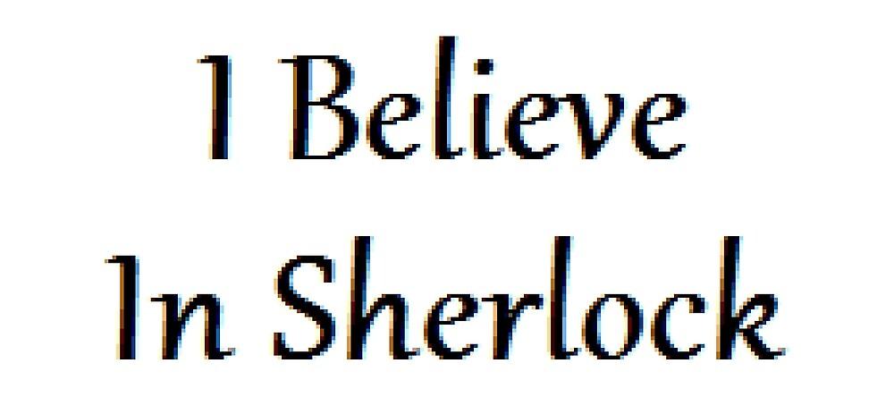 I Believe In Sherlock | Sherlock by sskilers