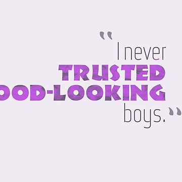 I never trusted good-looking boys quote by MyAwesomeBubble