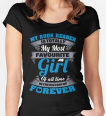 MY BOOK READER IS TOTALLY FAVORITE GIRL OF ALL TIME IN THE HISTORY OF FOREVER Women's Fitted Scoop T-Shirt