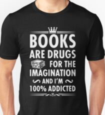 BOOKS ARE DRUGS FOR THE IMAGINATION AND I'M 100 ADDICTED Unisex T-Shirt