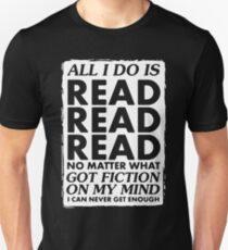 ALL I DO IS READ NO MATTER WHAT GOT FICTION ON MY MIND I CAN NEVER GET ENOUGH Unisex T-Shirt