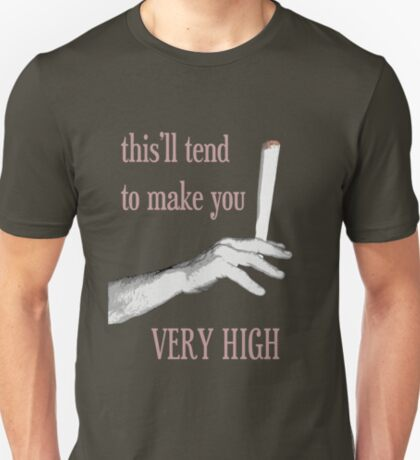make you very high T-Shirt