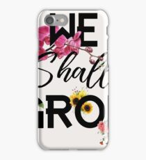 we shall grow iPhone Case/Skin