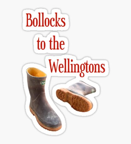 bollocks to the wellingtons Sticker