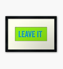 LEAVE IT typographic slogan Framed Print